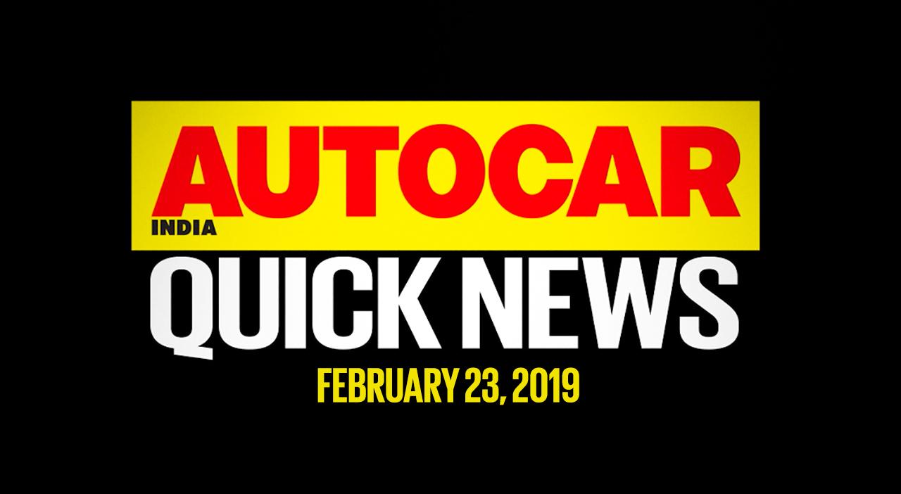 quick news video: february 23, 2019 - autocar india