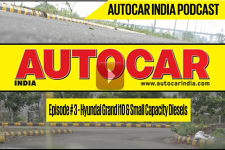 Autocar India Video Podcast EP#3 | Hyundai Grand i10 & Small capacity diesels
